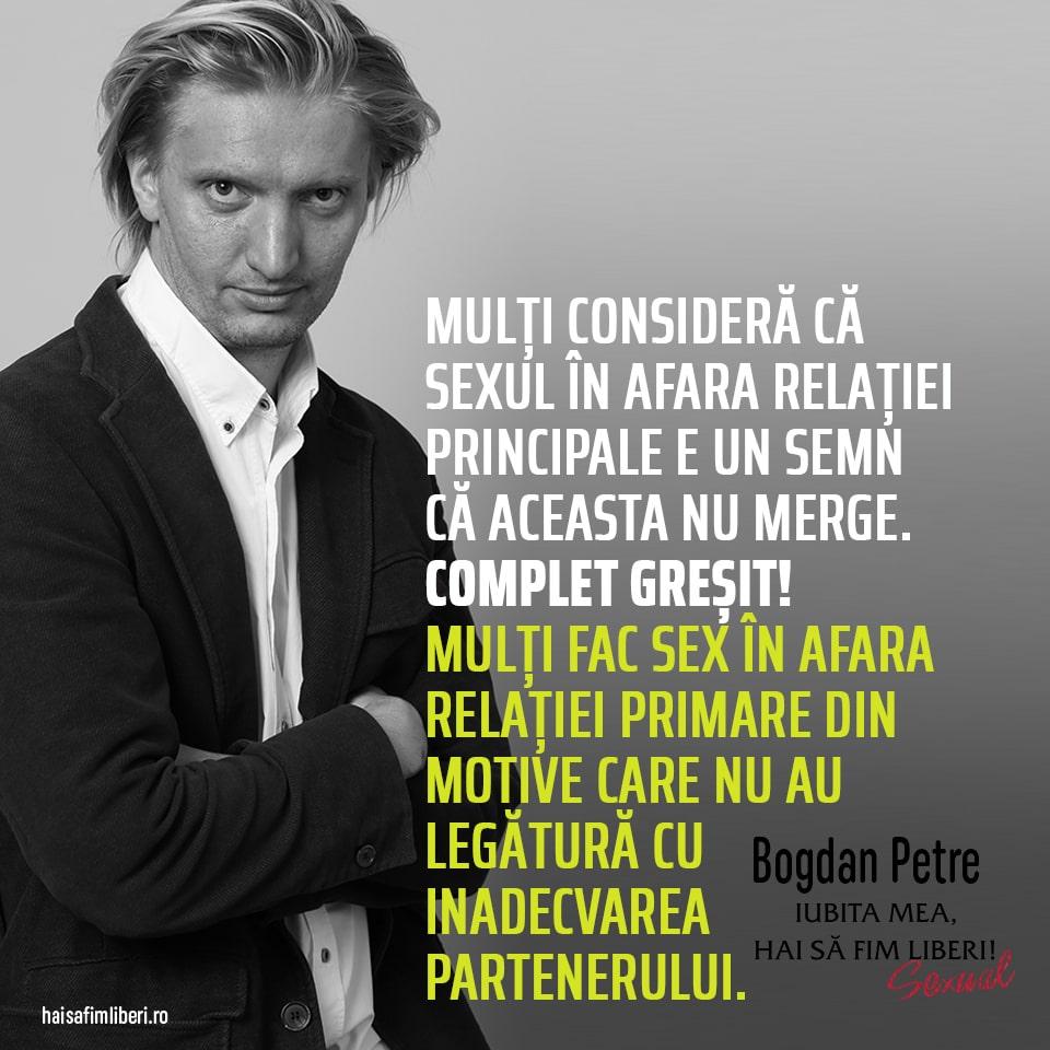 "Citat Bogdan Petre din cartea ""Iubita mea hai sa fim liberi! (sexual)"""